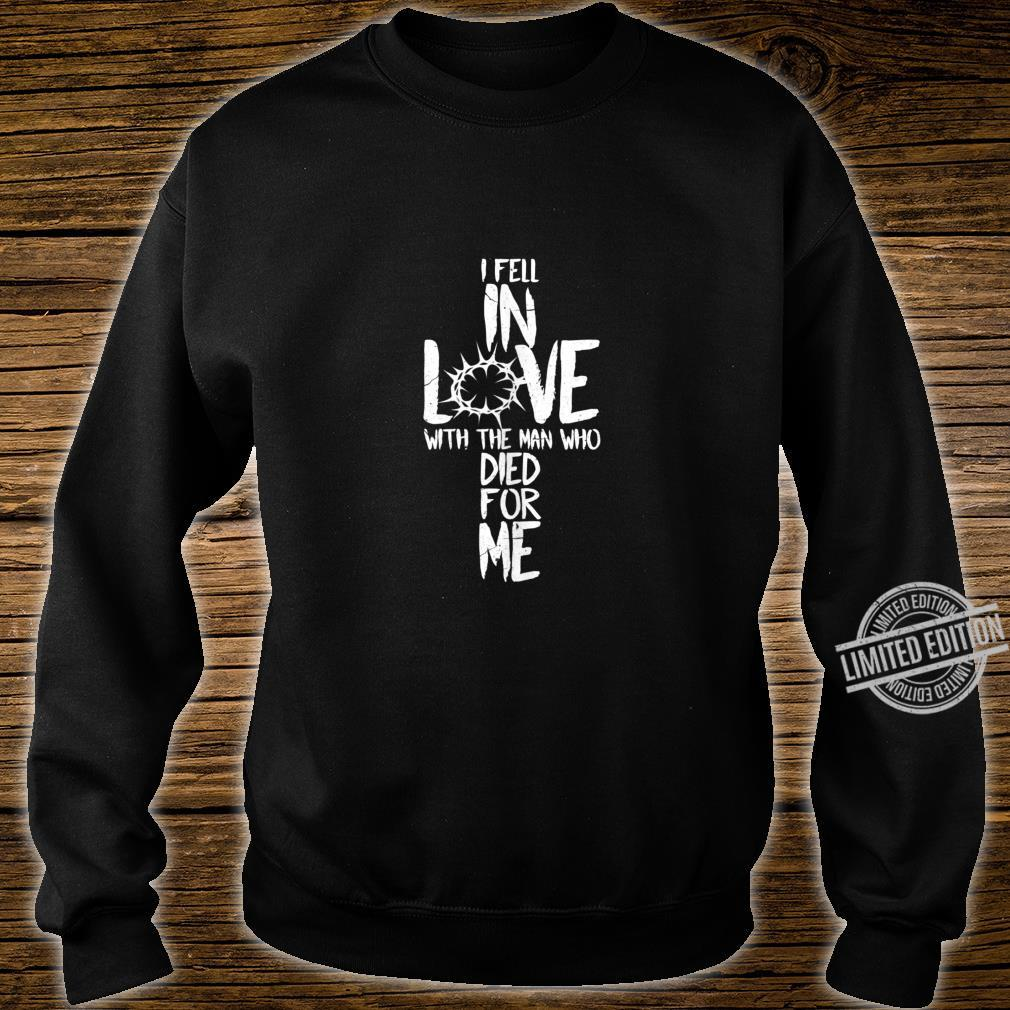 I Fell In Love With The Man Who Died For Me Shirt sweater