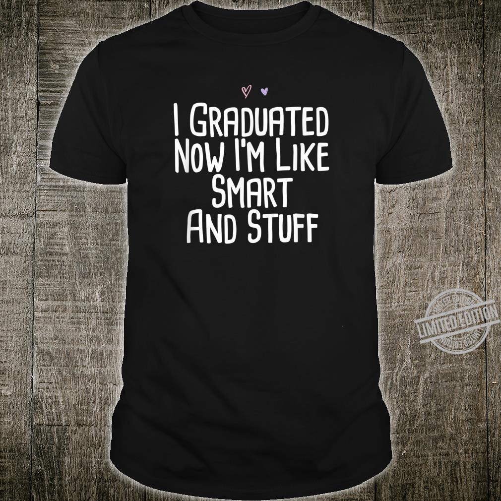 I Graduated Now I'm Like Smart And Stuff Saying Mom Shirt