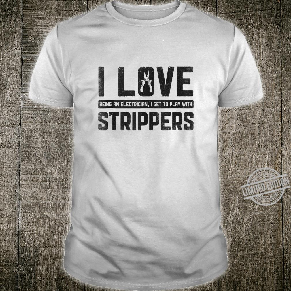 I Love Being An Electrician I Get To Play With Strippers Shirt