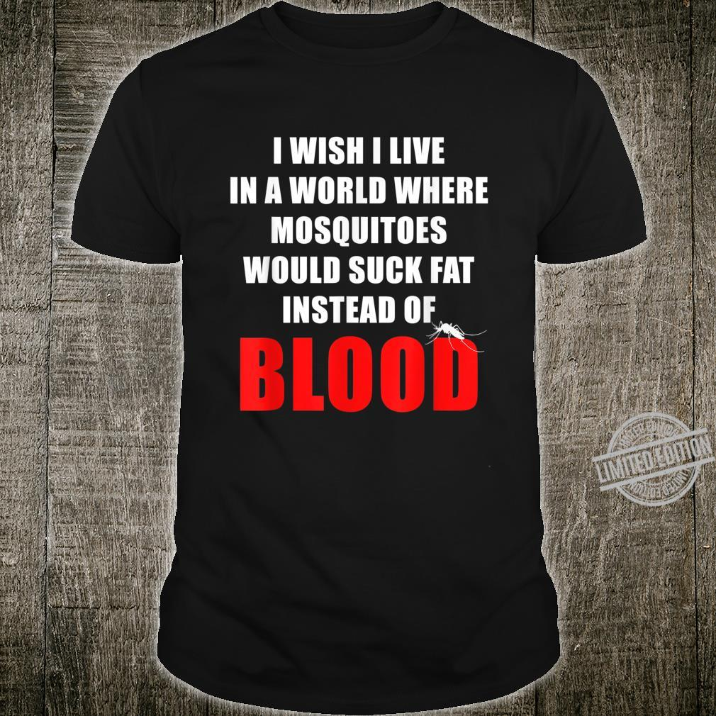 I Wish Mosquitoes Would Suck Fat Instead Of Blood Shirt