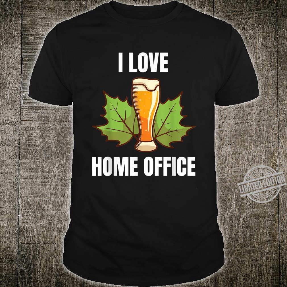 I love Homeoffice Weizenbier Biertrinker Bürohumor Shirt