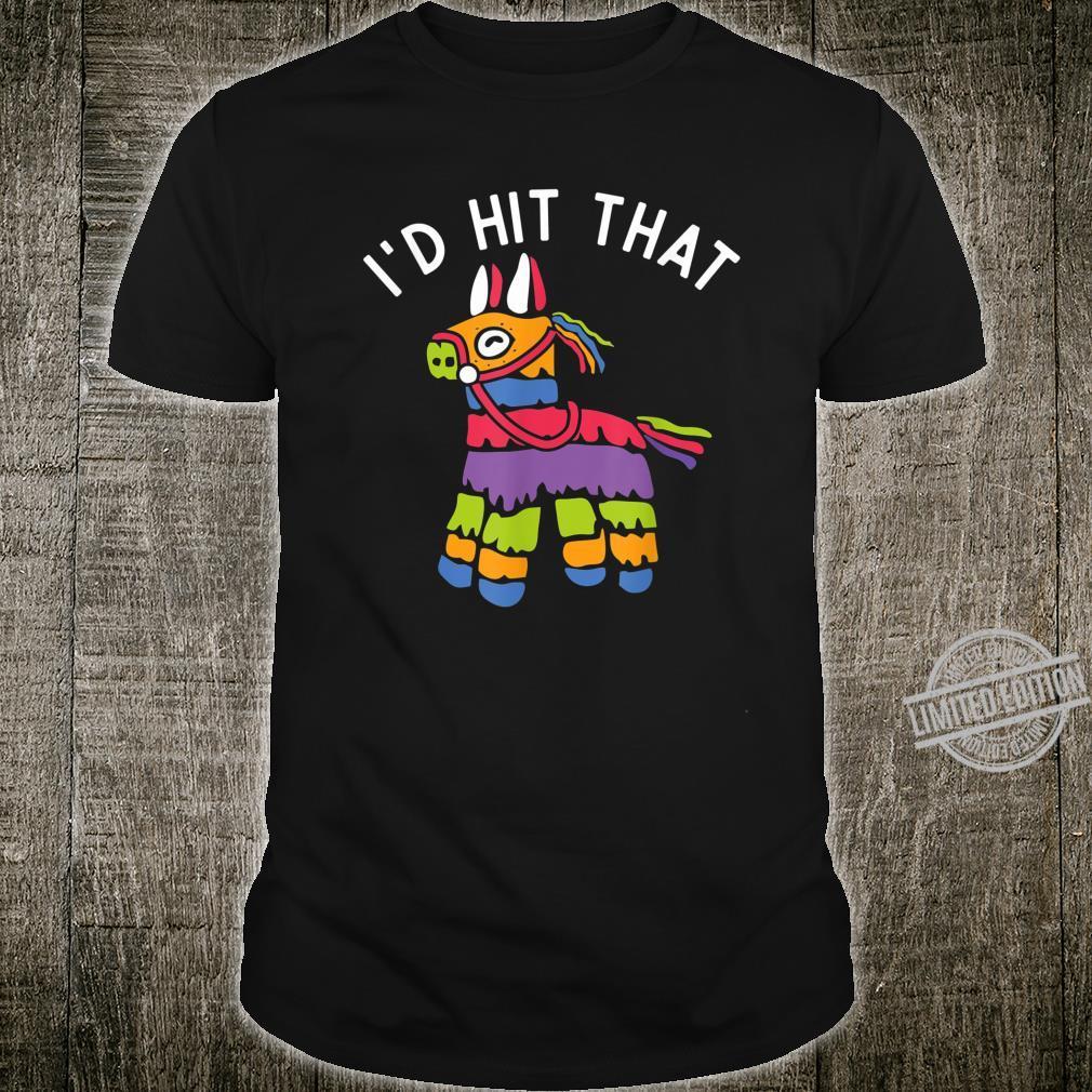 I'd Hit That Pinata Mexican Cinco De Maya Cheery Toy Shirt