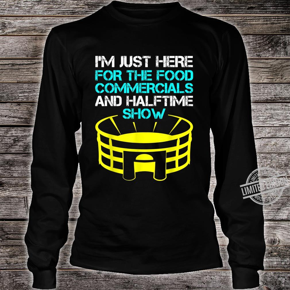 I'm Just Here for the Food Commercials and Halftime Show Shirt long sleeved