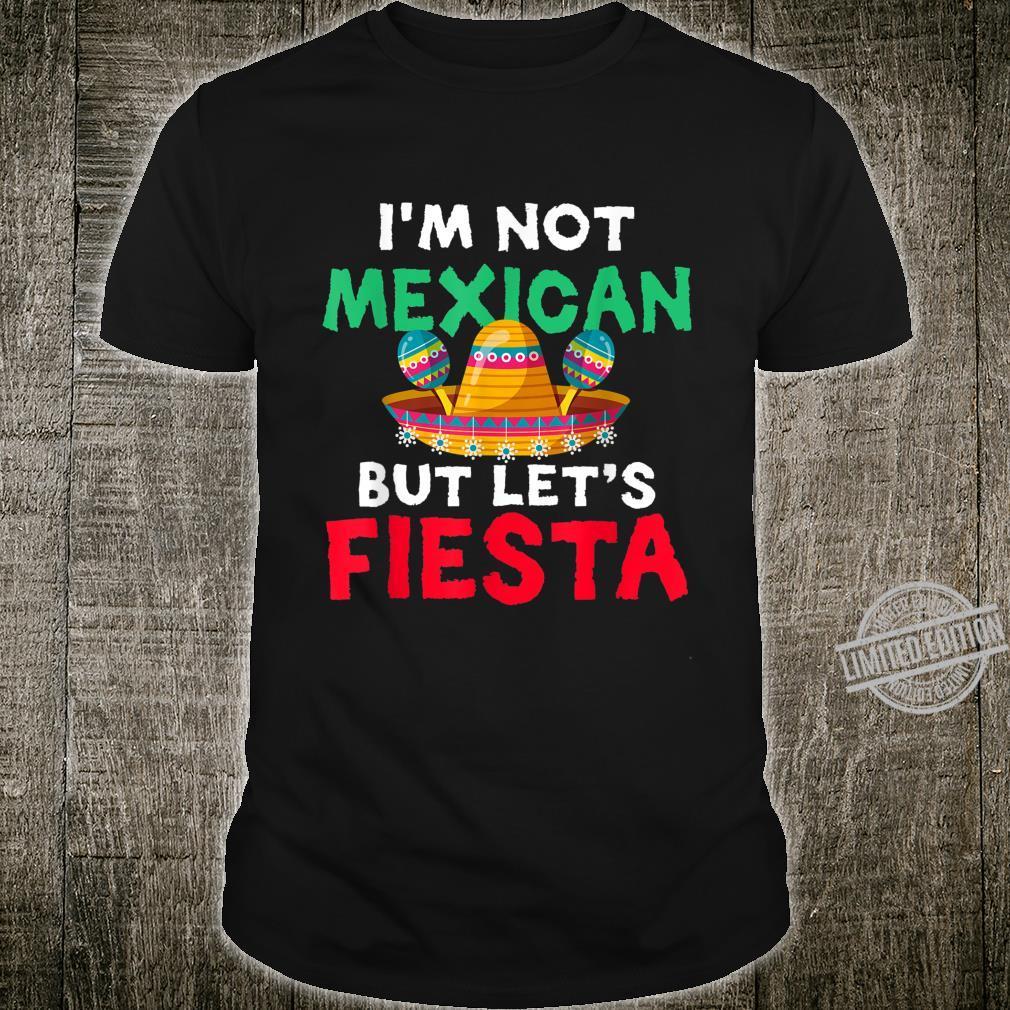 I'm Not Mexican But Let's Fiesta Cinco de Mayo Shirt