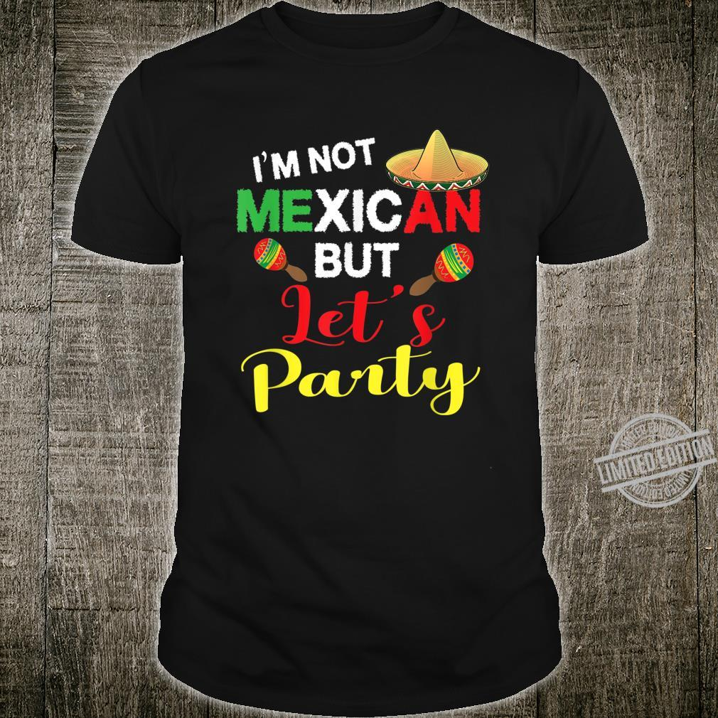 I'm Not Mexican But Let's Party For Cinco De Mayo Shirt