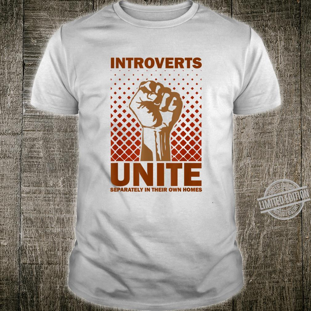 Introverts Unite Separately In Their Own Homes Shirt