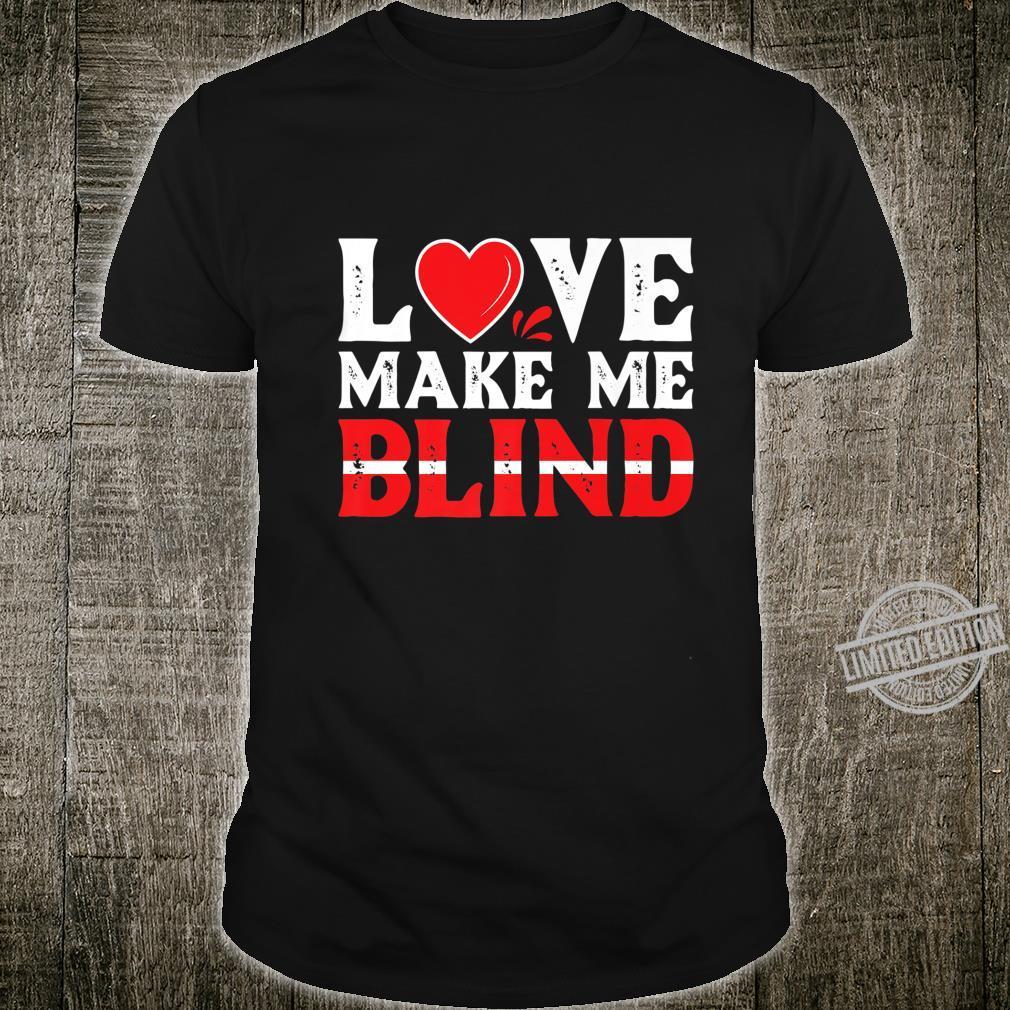 Love Make Me Blind Shirt