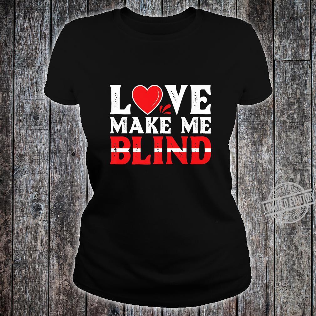 Love Make Me Blind Shirt ladies tee