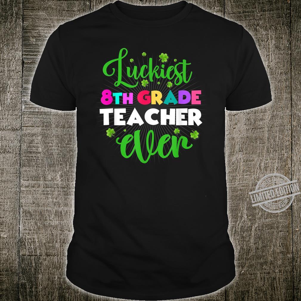 Luckiest Eighth Grade Teacher Ever Saint Paddy's Day Shirt