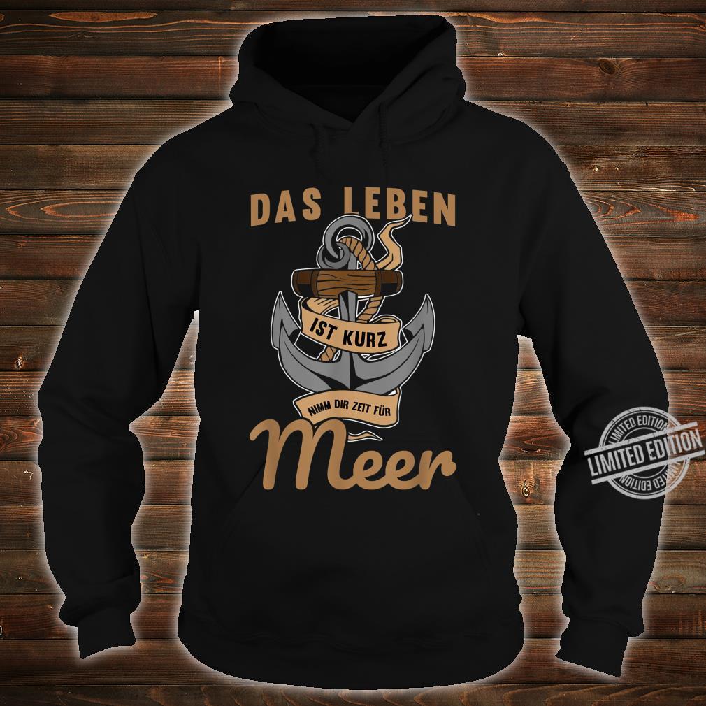 Lustig Das Leben ist kurz nimm dir Zeit für Meer Spruch Shirt hoodie