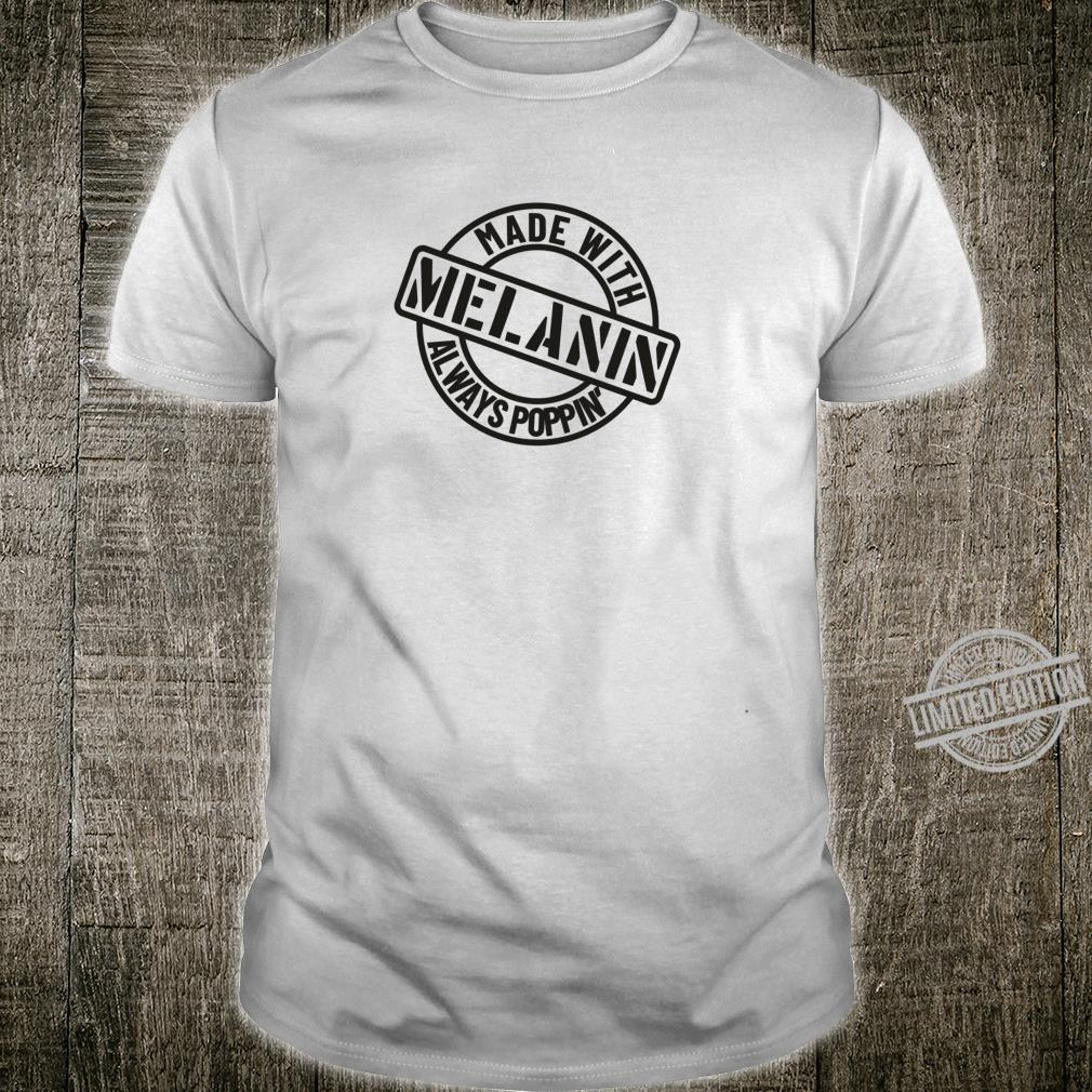 Made With Melanin Melanin Always Poppin Melanin Poppin Shirt