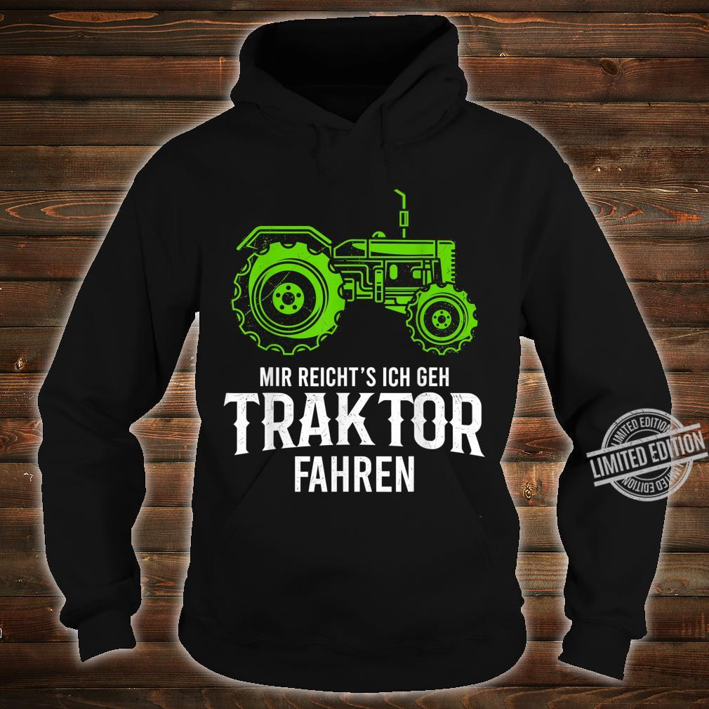 Mir Reichts Ich Gehe Traktor Fahren Geschenk Landwirtschafts Shirt hoodie