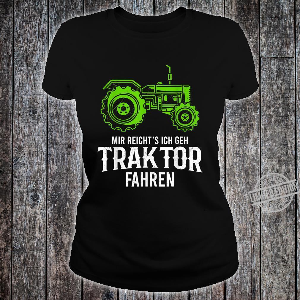 Mir Reichts Ich Gehe Traktor Fahren Geschenk Landwirtschafts Shirt ladies tee