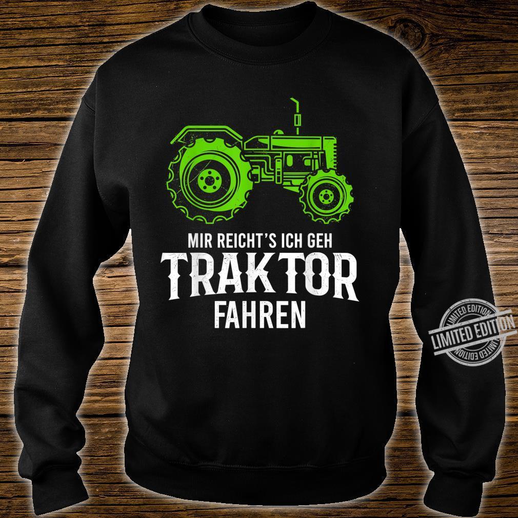 Mir Reichts Ich Gehe Traktor Fahren Geschenk Landwirtschafts Shirt sweater