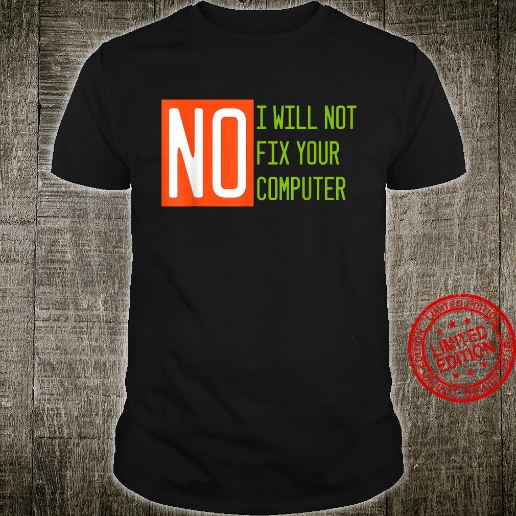 No, I Will Not Fix Your Computer Shirt