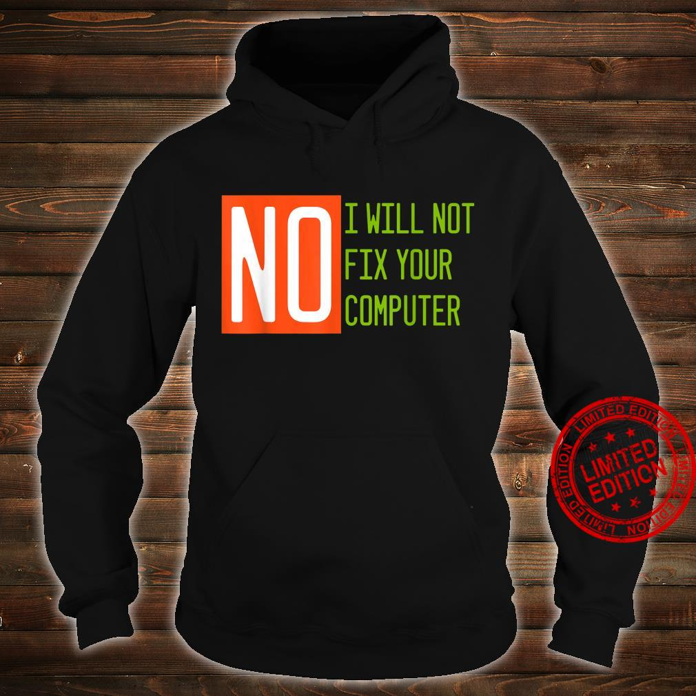 No, I Will Not Fix Your Computer Shirt hoodie