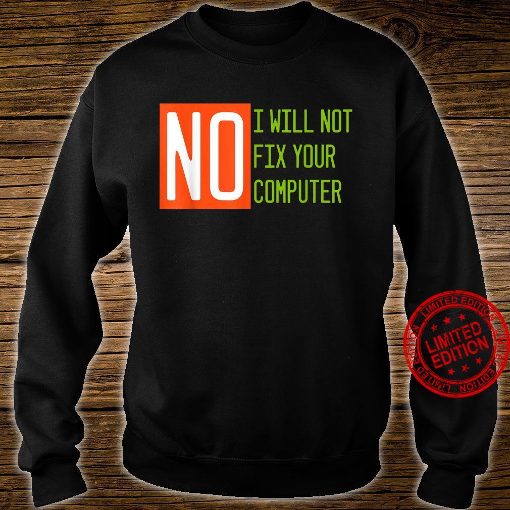 No, I Will Not Fix Your Computer Shirt sweater