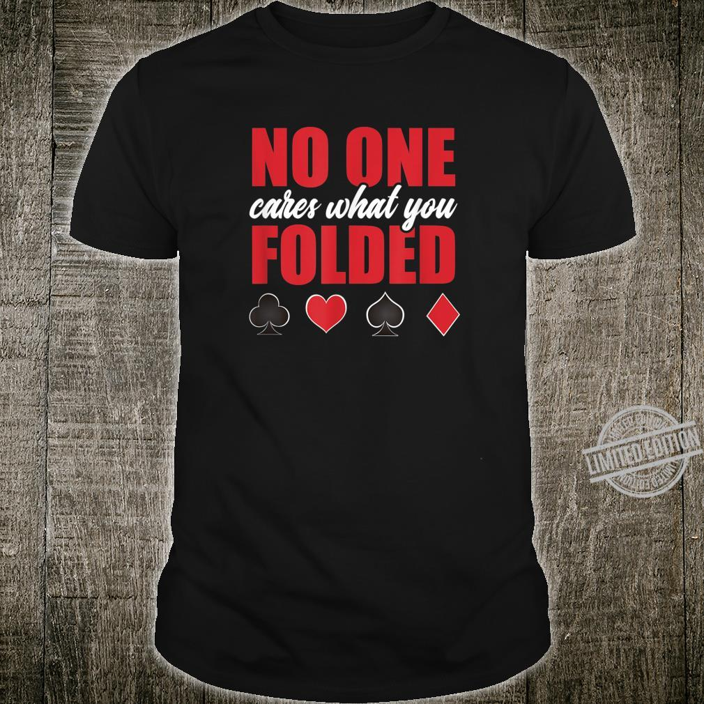 No One Cares What You Folded Sarcastic Poker Player Shirt