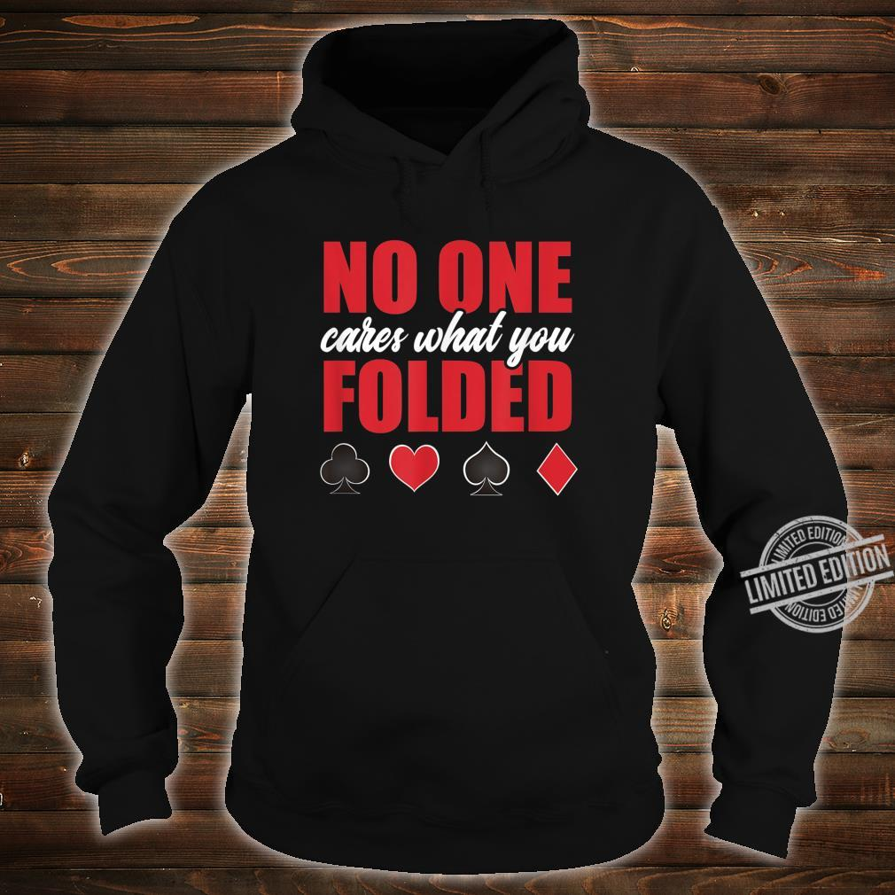 No One Cares What You Folded Sarcastic Poker Player Shirt hoodie