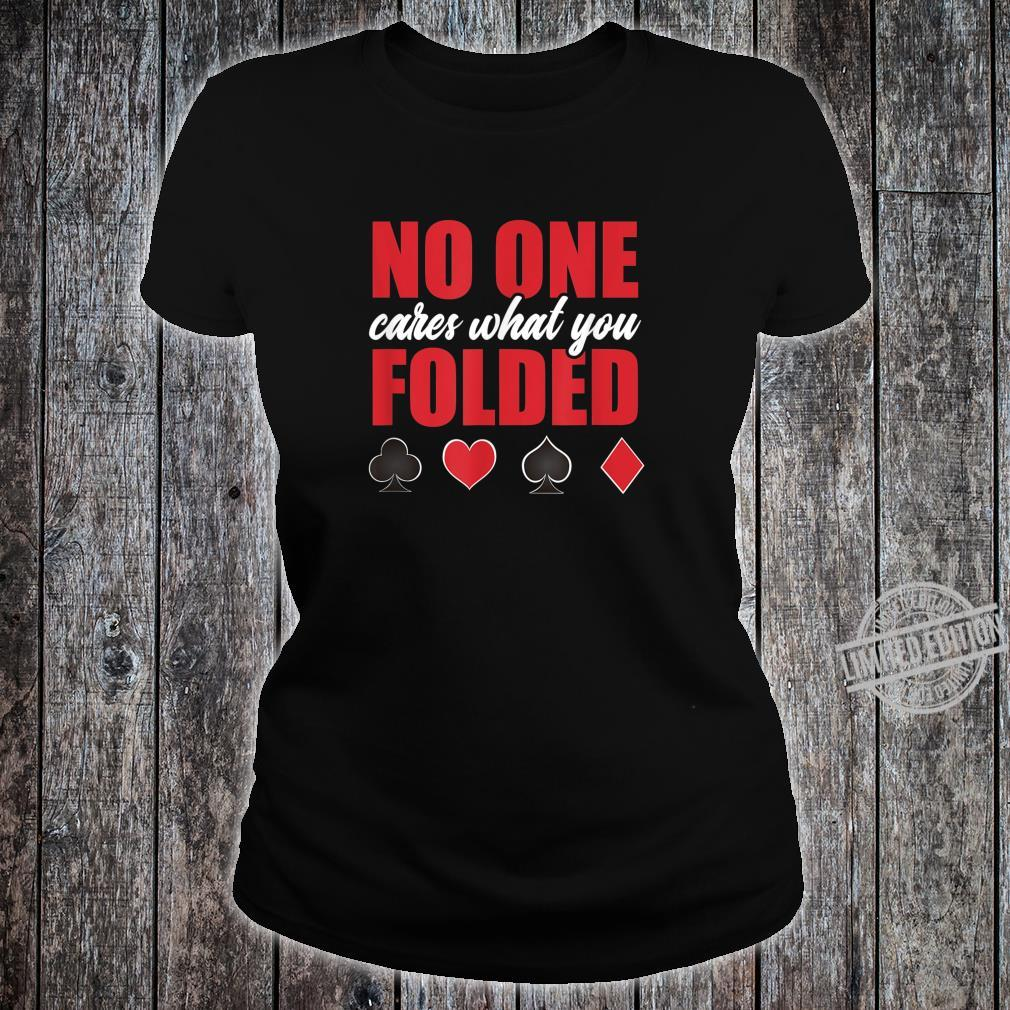 No One Cares What You Folded Sarcastic Poker Player Shirt ladies tee