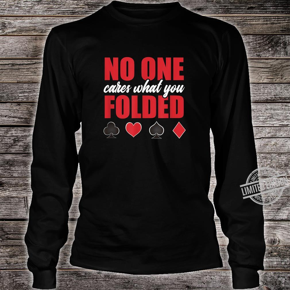 No One Cares What You Folded Sarcastic Poker Player Shirt long sleeved