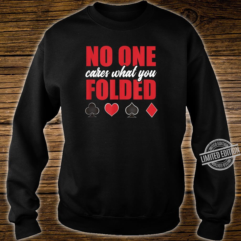 No One Cares What You Folded Sarcastic Poker Player Shirt sweater