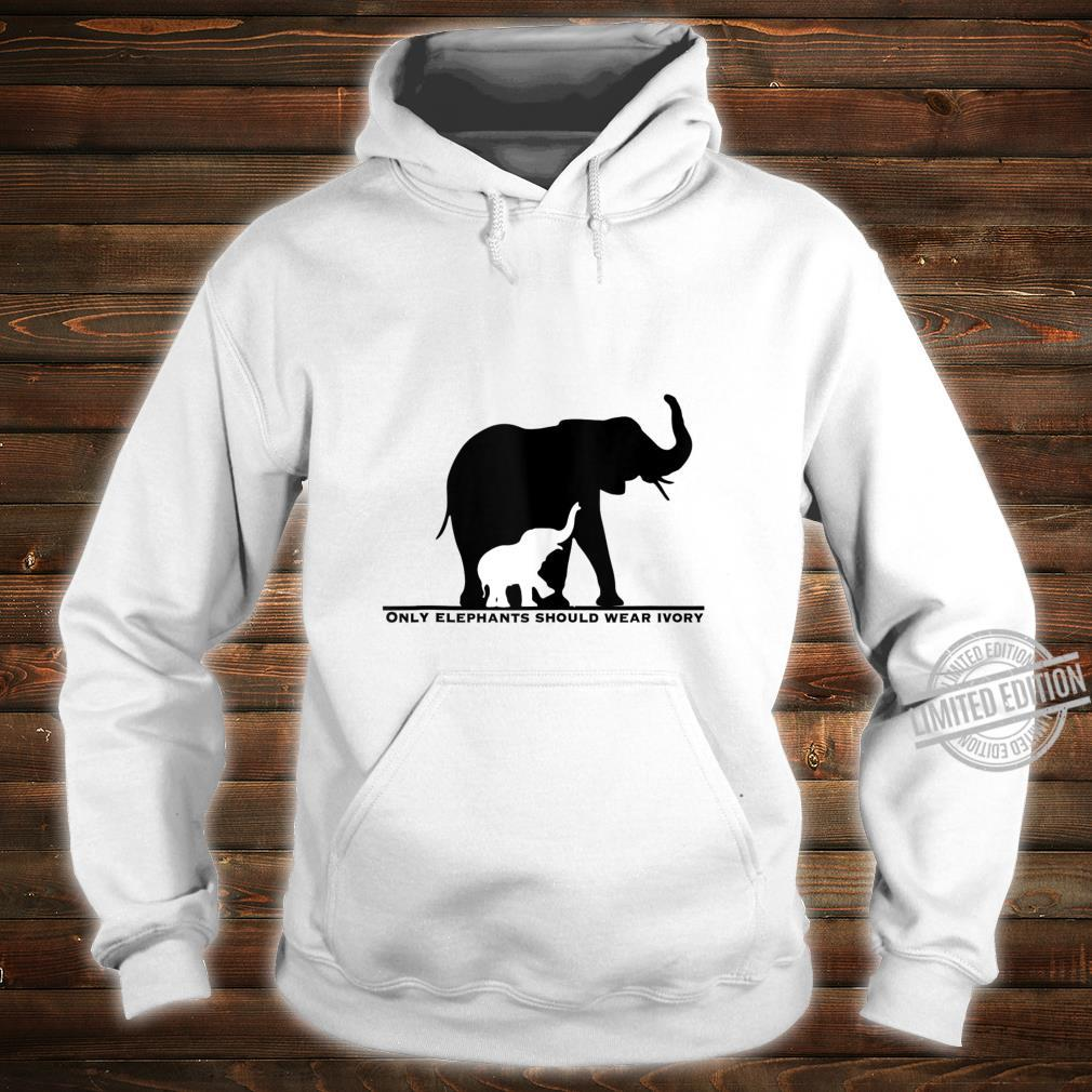 Only Elephants Should Wear Ivory Anti Ivory Poaching Shirt hoodie