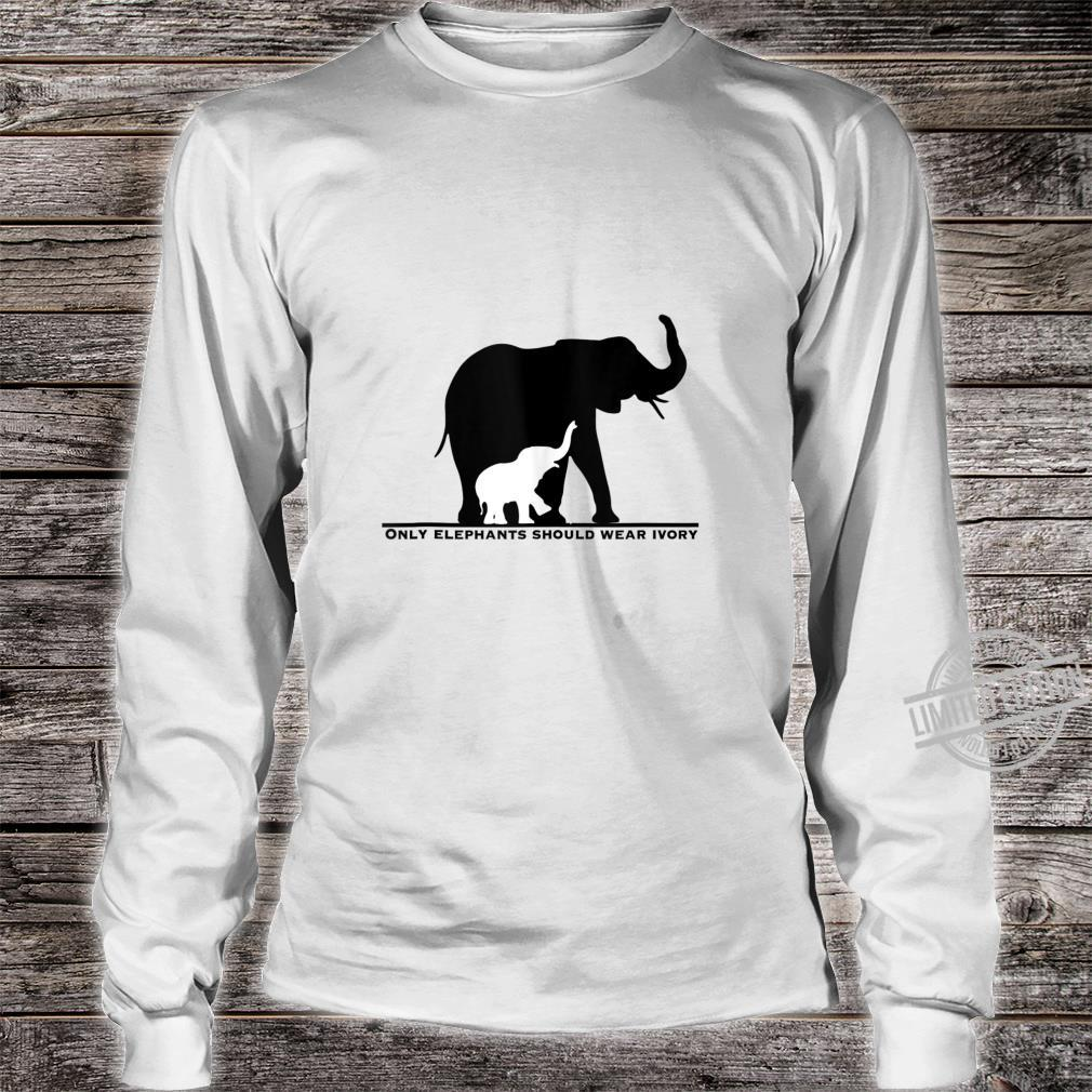 Only Elephants Should Wear Ivory Anti Ivory Poaching Shirt long sleeved