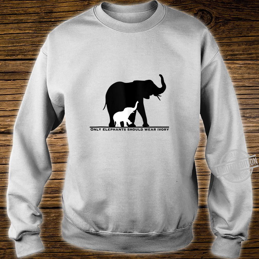 Only Elephants Should Wear Ivory Anti Ivory Poaching Shirt sweater