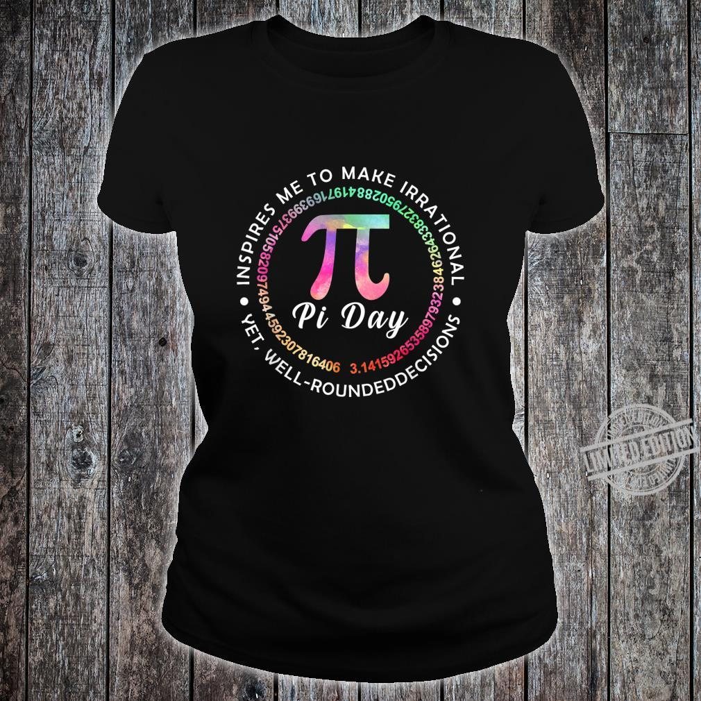 Pi Day Inspires Me To Make Irrational Decisions 3.14 Math Shirt ladies tee