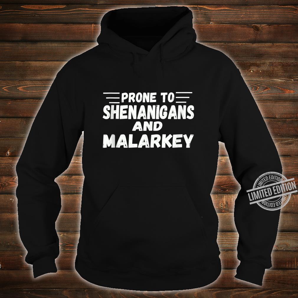 Prone To Shenanigans And Malarkey Shirt St Patricks Day Shirt hoodie