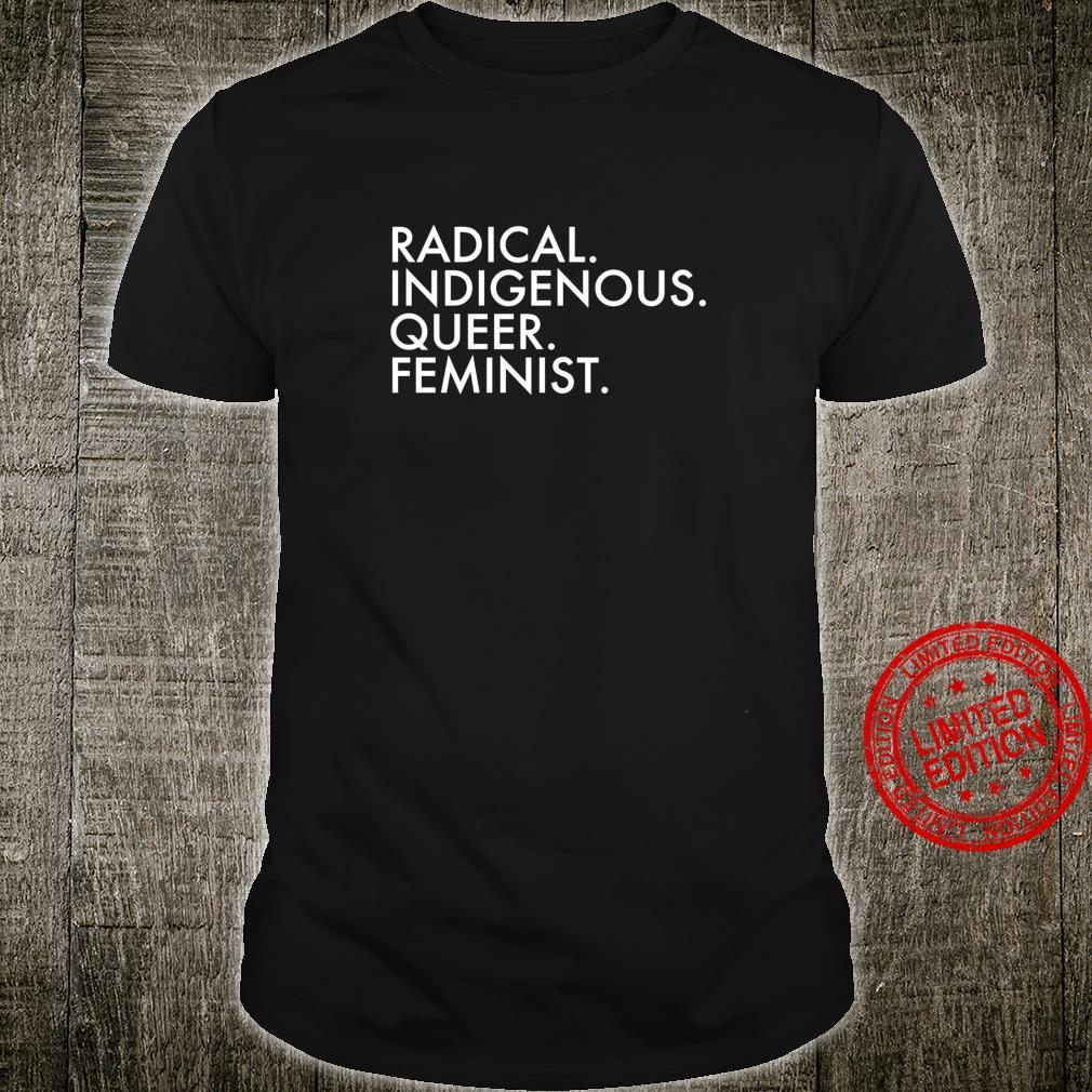 Radical Indigenous Queer Feminist Shirt