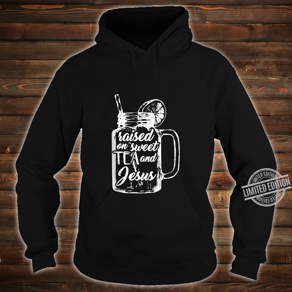Raised on Sweet Tea and Jesus Shirt hoodie