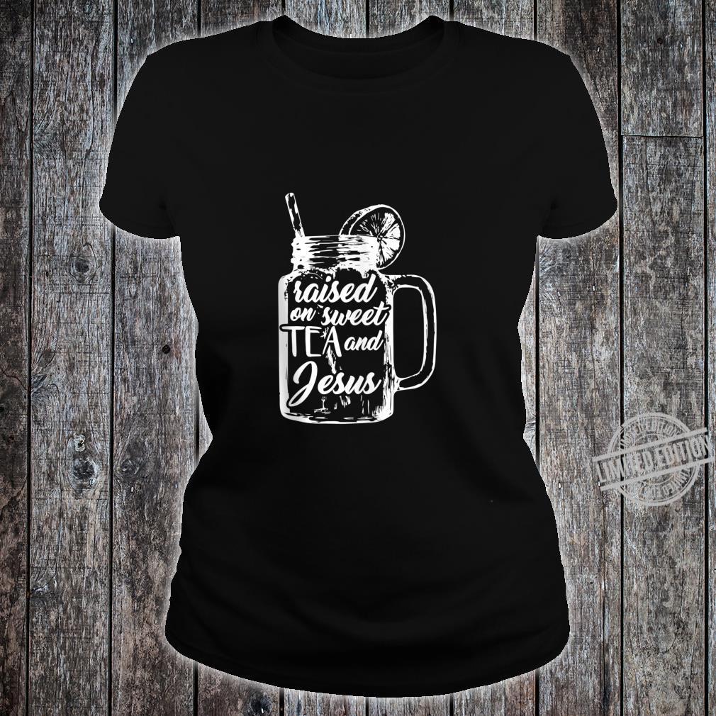Raised on Sweet Tea and Jesus Shirt ladies tee