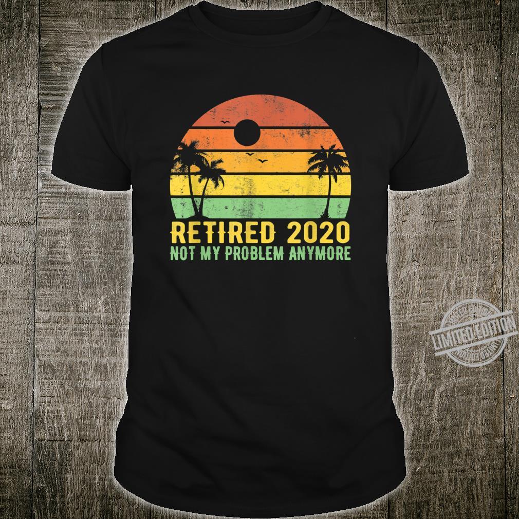 Retired 2020 Daddy Retirement Not my problem Shirt