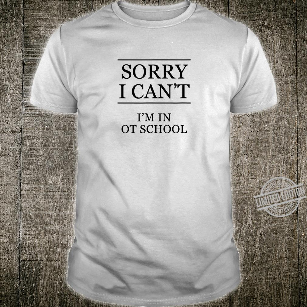 SORRY I CAN'T I'm in OT School Occupational Therapy Shirt