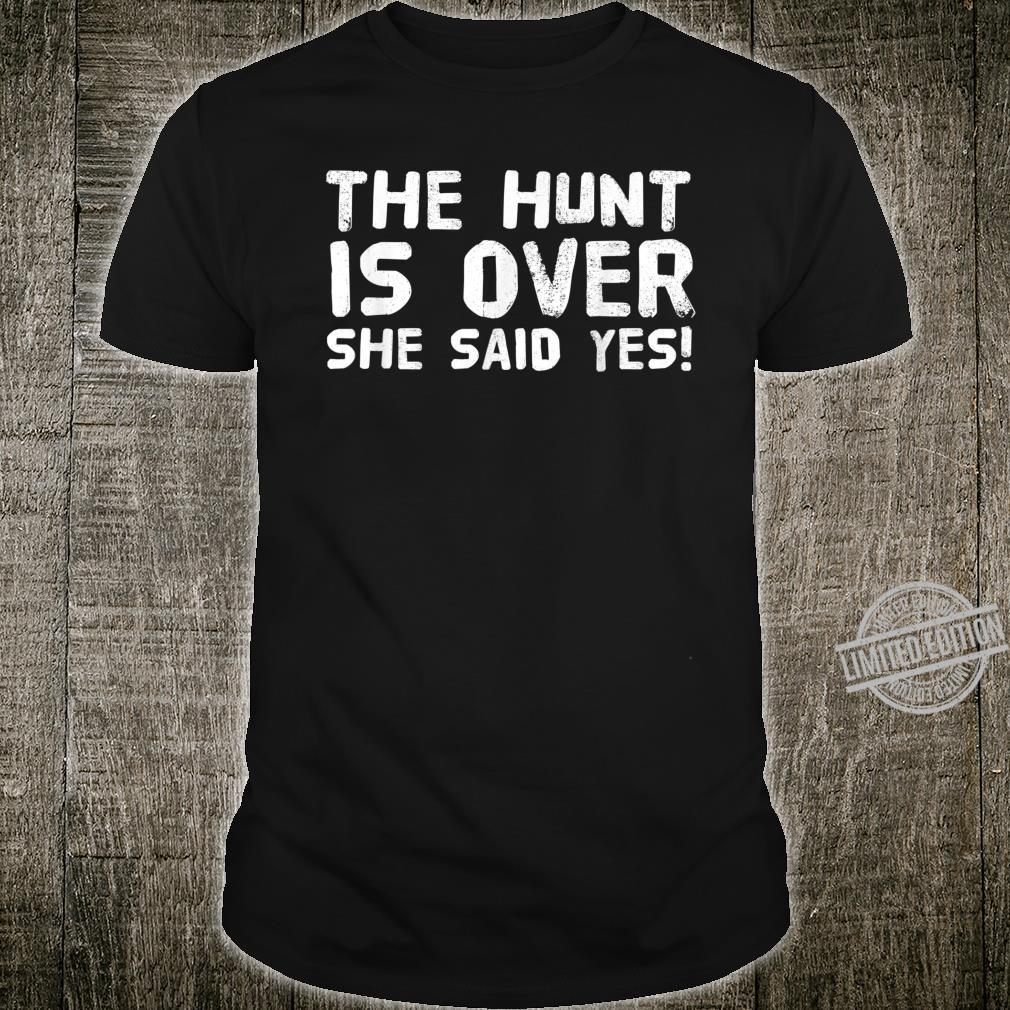THE HUNT IS OVER SHE SAID YES Groom Idea Shirt