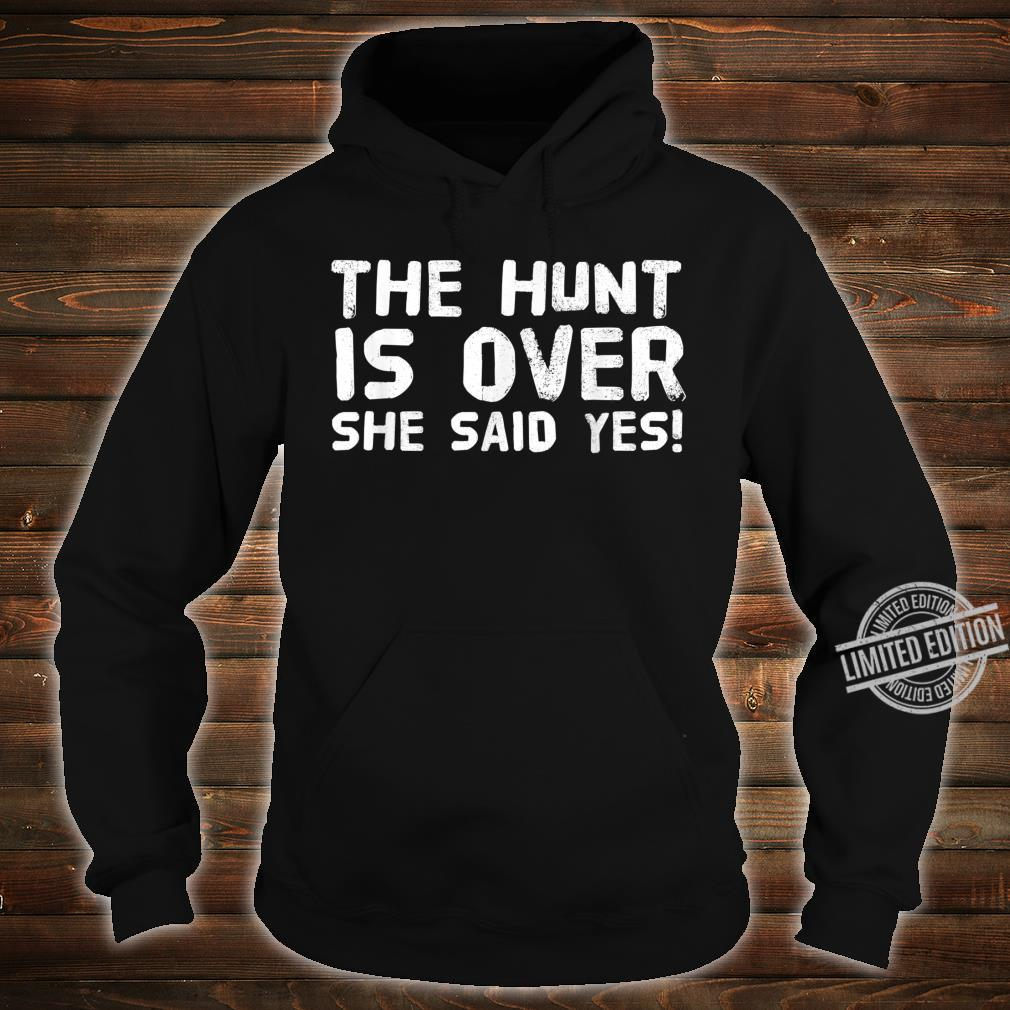 THE HUNT IS OVER SHE SAID YES Groom Idea Shirt hoodie