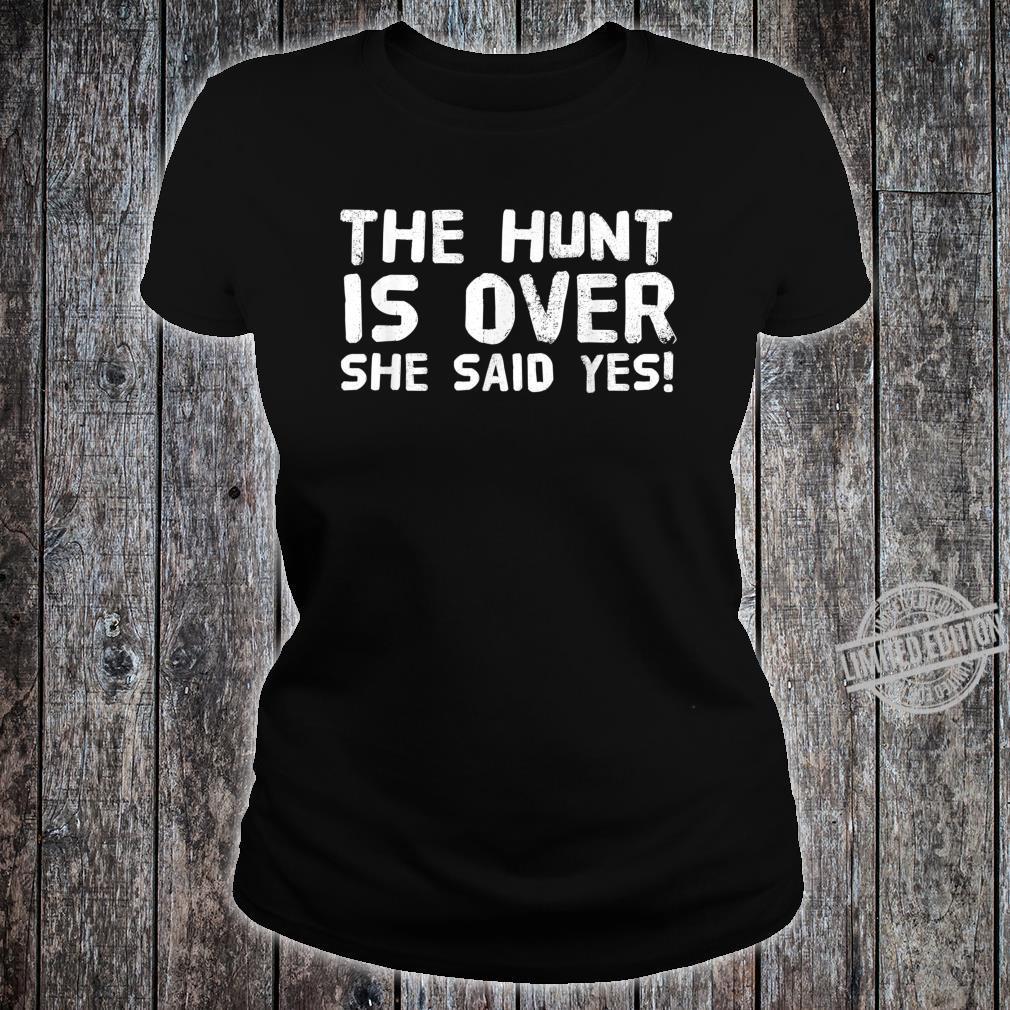 THE HUNT IS OVER SHE SAID YES Groom Idea Shirt ladies tee