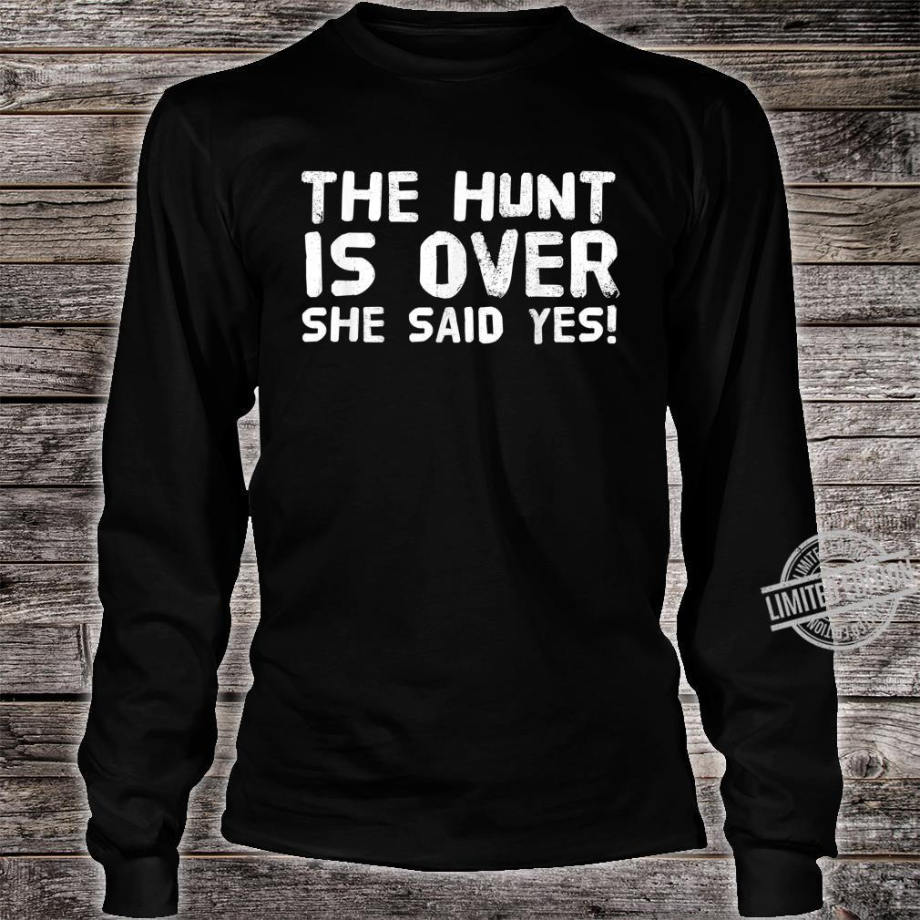 THE HUNT IS OVER SHE SAID YES Groom Idea Shirt long sleeved