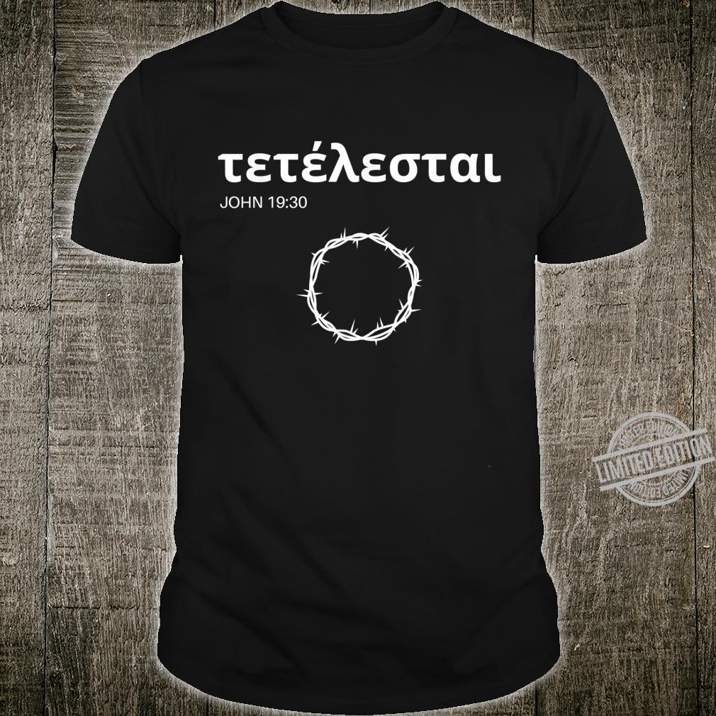 Tetelestai it is finished crown of thorns Jesus Christ Shirt
