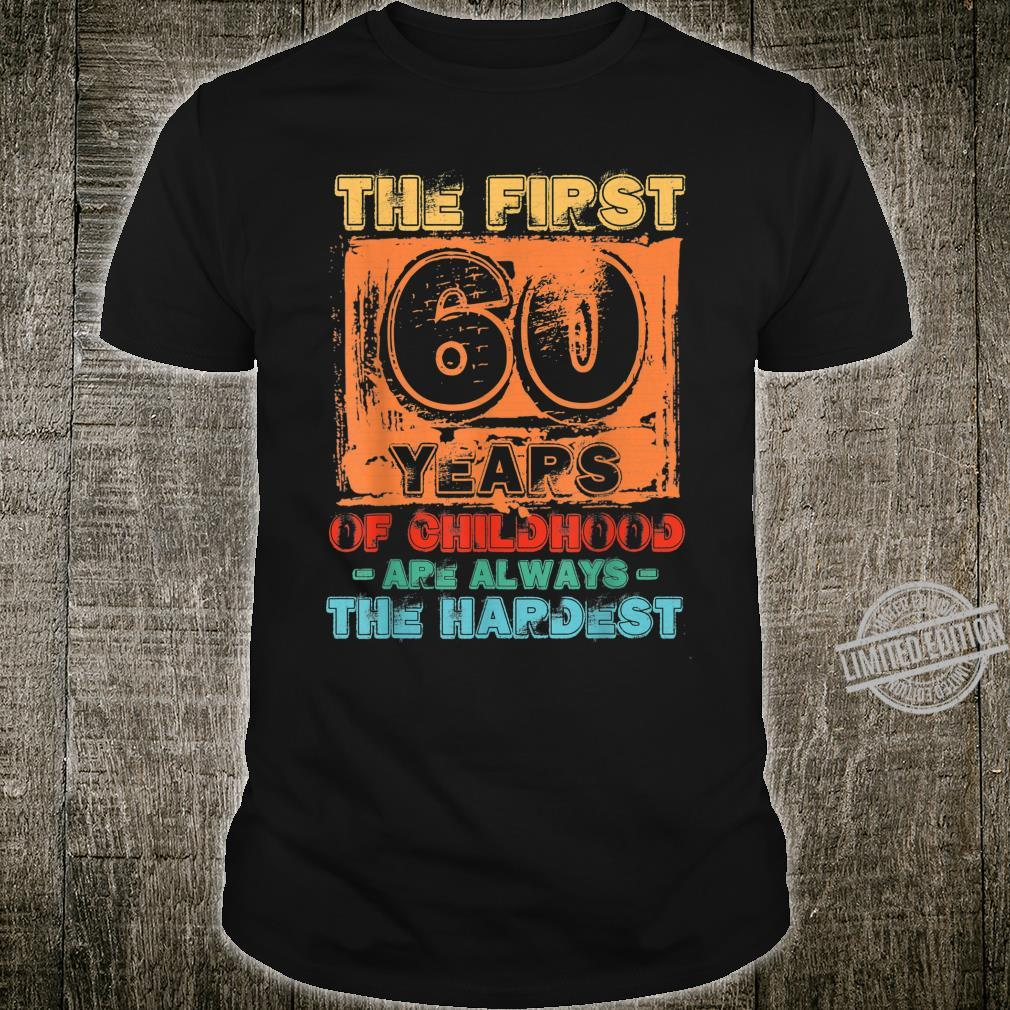 The First 60 Years Of Childhood Always The Hardest Birthday Shirt