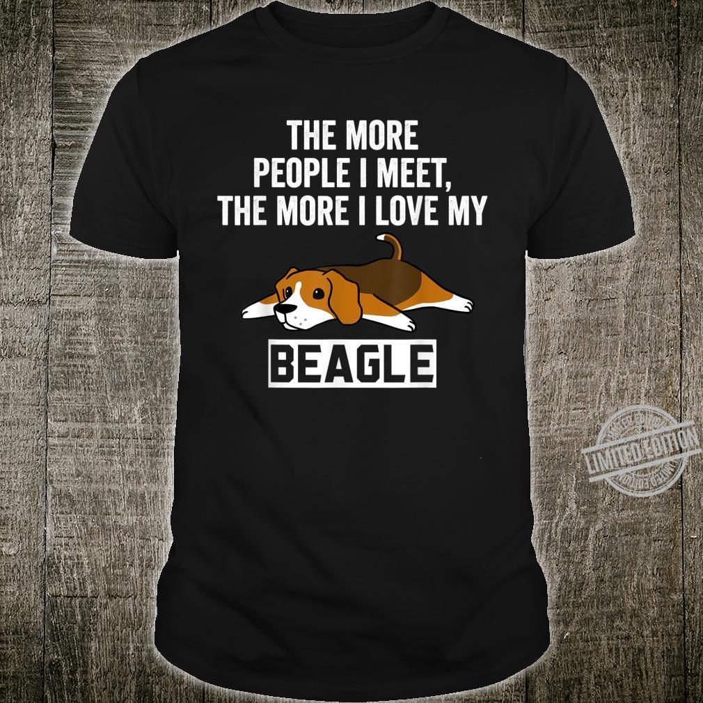 The More People I Meet The More I Love My Beagle Dog Shirt