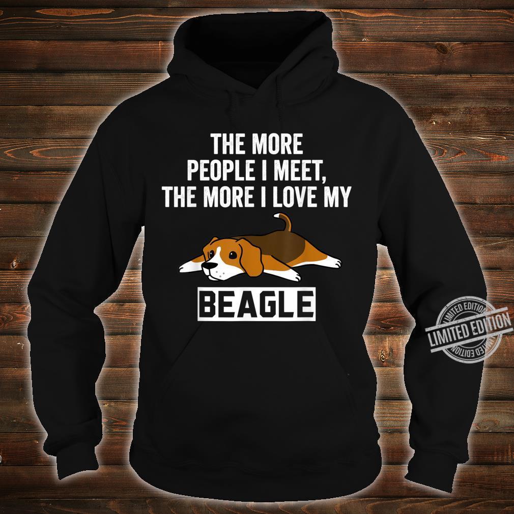 The More People I Meet The More I Love My Beagle Dog Shirt hoodie