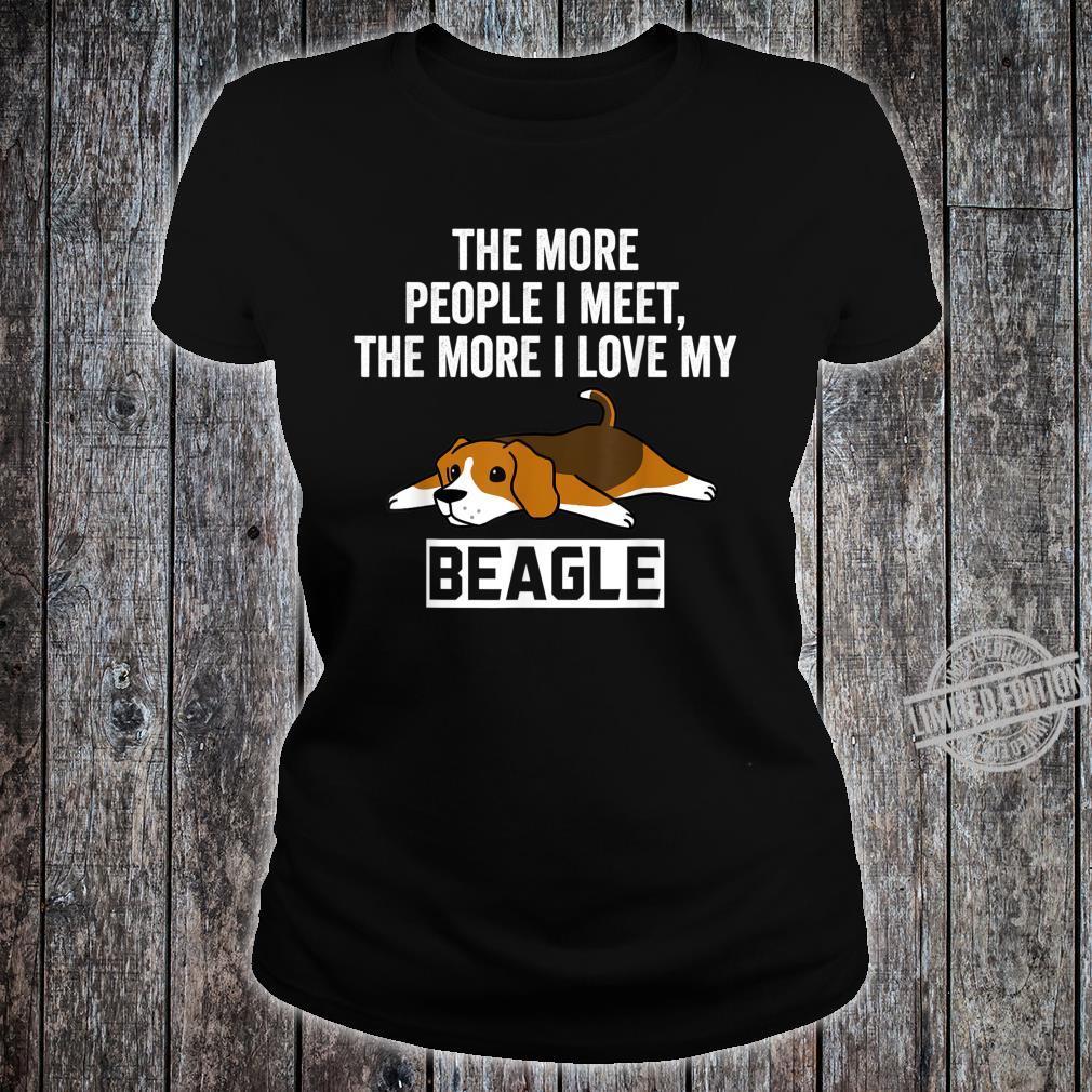 The More People I Meet The More I Love My Beagle Dog Shirt ladies tee