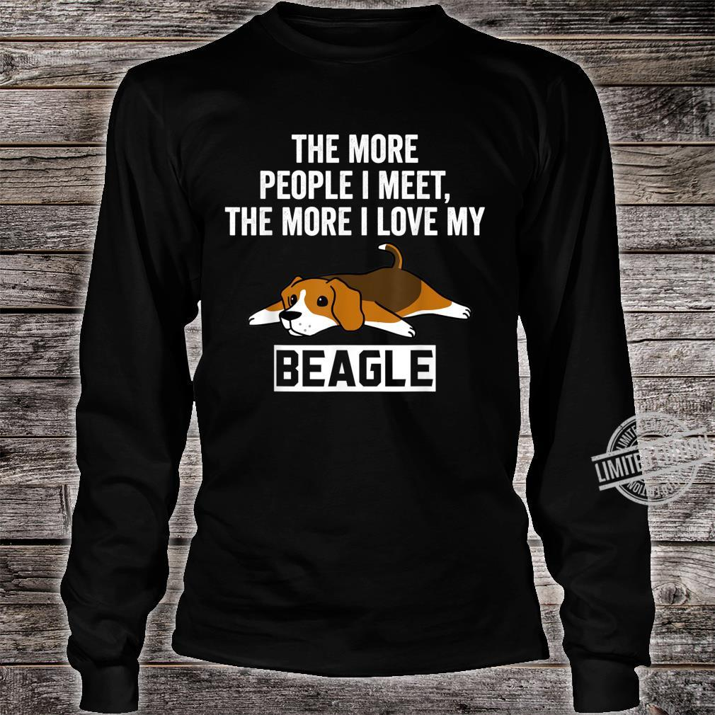 The More People I Meet The More I Love My Beagle Dog Shirt long sleeved