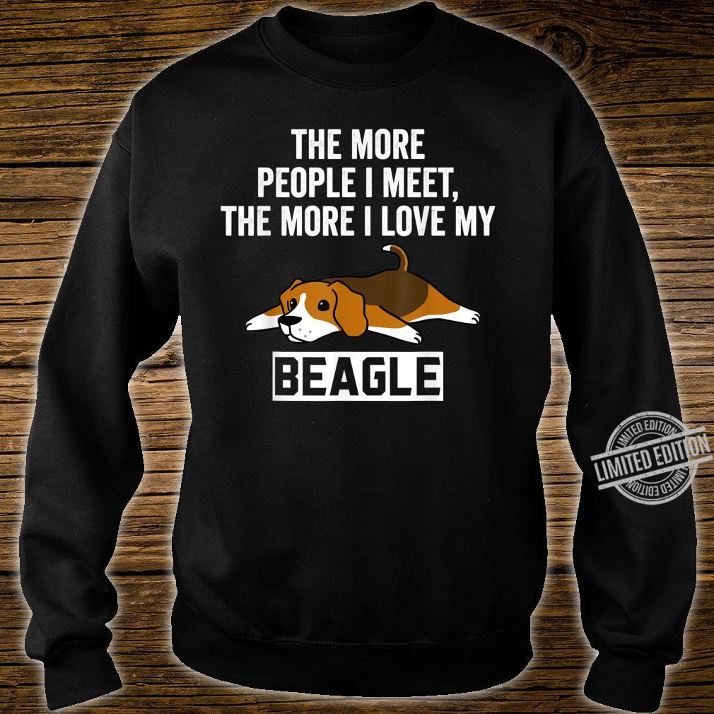 The More People I Meet The More I Love My Beagle Dog Shirt sweater