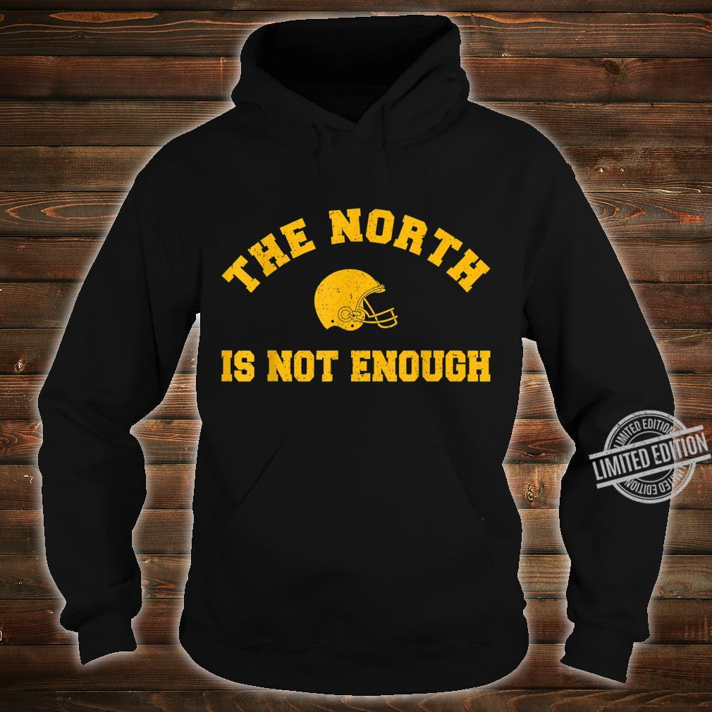 The North Is Not Enough Shirt hoodie