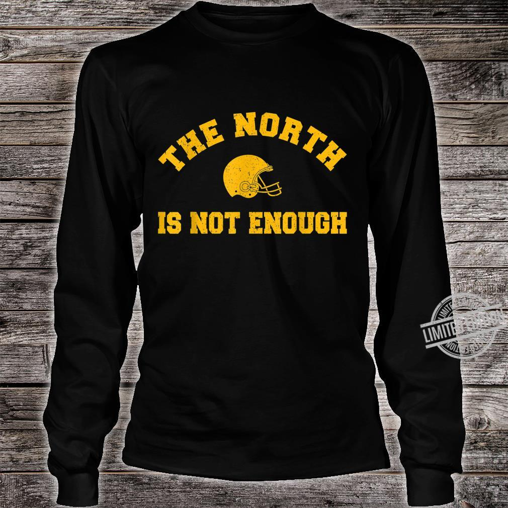 The North Is Not Enough Shirt long sleeved