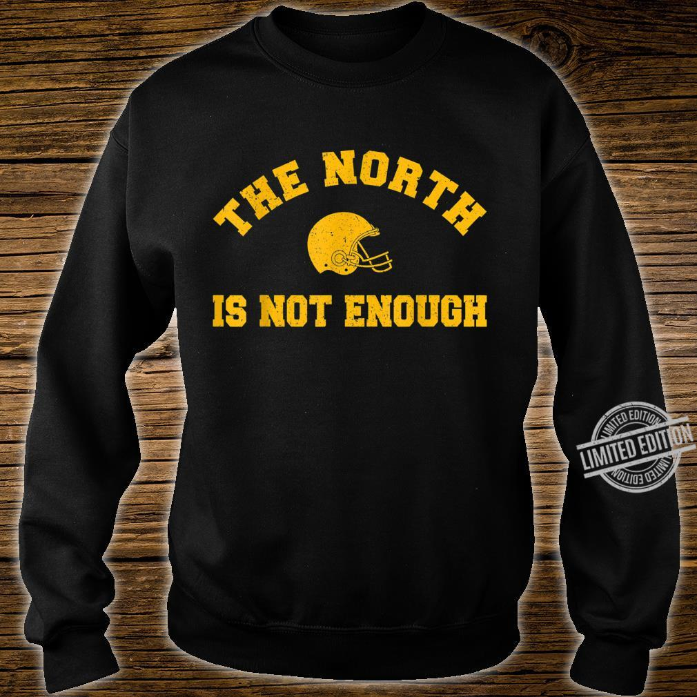 The North Is Not Enough Shirt sweater
